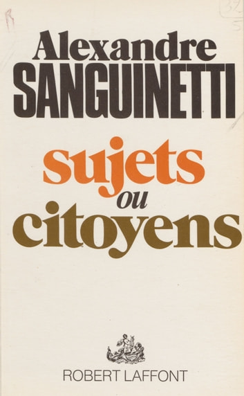 Sujet ou citoyens eBook by Alexandre Sanguinetti