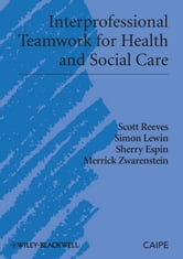 Interprofessional Teamwork for Health and Social Care ebook by Scott Reeves,Simon Lewin,Sherry Espin,Merrick Zwarenstein