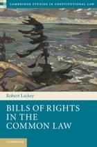 Bills of Rights in the Common Law ebook by Robert Leckey