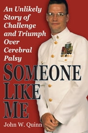 Someone Like Me - An Unlikely Story of Challenge and Triumph Over Cerebral Palsy ebook by John W. Quinn