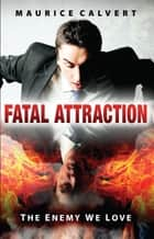 Fatal Attraction - The Enemy We Love ebook by