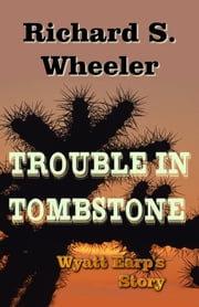 Trouble in Tombstone ebook by Richard S. Wheeler