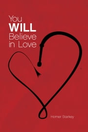 You Will Believe In Love ebook by Homer Starkey