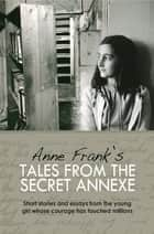 Anne Frank's Tales from the Secret Annex 電子書 by Anne Frank