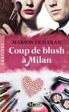 Coup de blush à Milan ebook by Marion Olharan