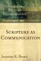 Scripture as Communication ebook by Jeannine K. Brown