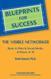 The Visible Networker - Book 4: Print & Social Media & Power of 10 ebook by Bette Daoust, Ph.D.