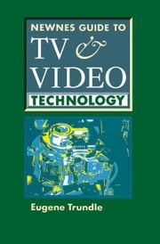 Newnes Guide to TV and Video Technology ebook by Trundle, Eugene