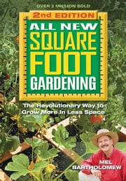 All New Square Foot Gardening, Second Edition - The Revolutionary Way to Grow More In Less Space ebook by Mel Bartholomew