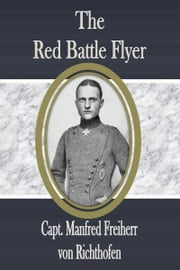 The Red Battle Flyer ebook by Capt. Manfred Freiherr von Richthofen