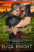 The Highlander's Charm - A Stolen Bride Novella ebook by Eliza Knight