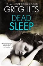 Dead Sleep ebook by Greg Iles