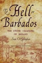 To Hell or Barbados ebook by Sean O'Callaghan