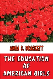 The Education of American Girls ebook by Anna C. Brackett