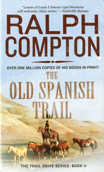 The Old Spanish Trail - The Trail Drive, Book 11 eBook by Ralph Compton