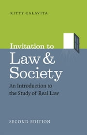 Invitation to Law and Society, Second Edition - An Introduction to the Study of Real Law ebook by Kitty Calavita