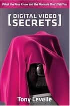 Digital Video Secrets ebook by Tony Levelle
