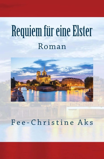 Requiem für eine Elster - Roman eBook by Fee-Christine Aks