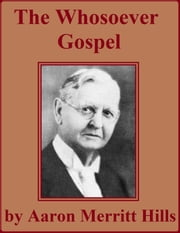 The Whosoever Gospel ebook by Aaron Merritt Hills