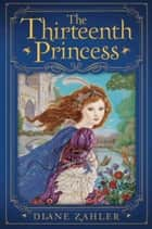 The Thirteenth Princess ebook by Diane Zahler