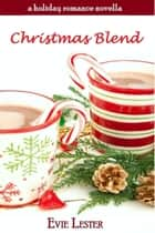 Christmas Blend (A holiday romance novella) ebook by Evie Lester