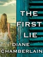 The First Lie ebook by Diane Chamberlain