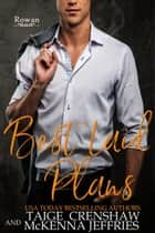 Best Laid Plans - Rowan, #3 ebook by Taige Crenshaw, McKenna Jeffries