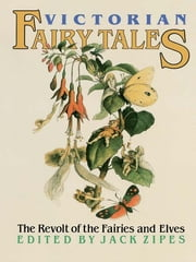 Victorian Fairy Tales - The Revolt of the Fairies and Elves ebook by Jack Zipes