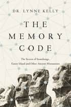 The Memory Code: The Secrets of Stonehenge, Easter Island and Other Ancient Monuments ebook by Lynne Kelly