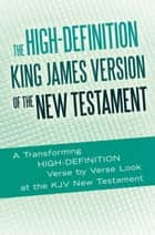 The High-Definition King James Version of the New Testament - An Hd Look at the Kjv of the Bible ebook by Ted Rouse