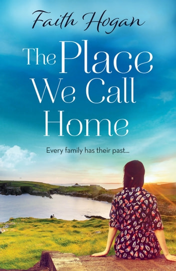 The Place We Call Home - an emotional story of love, loss and family ebook by Faith Hogan