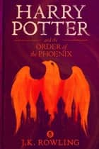 Harry Potter and the Order of the Phoenix ebook by J.K. Rowling