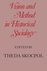 Vision and Method in Historical Sociology ebook by Skocpol, Theda