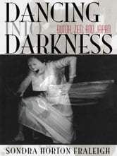 Dancing Into Darkness - Butoh, Zen, and Japan ebook by Sondra Horton Fraleigh