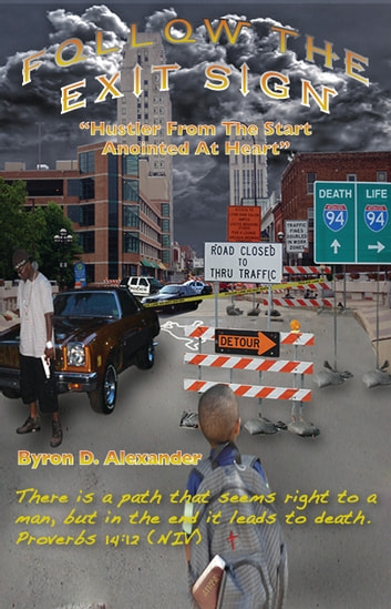 "Follow The Exit Sign ""Hustler From The Start, Anointed At Heart"" ebook by Byron Alexander"