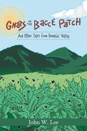 Gnats in the 'Bacce Patch - And Other Tales from Dumplin Valley ebook by John W. Lee