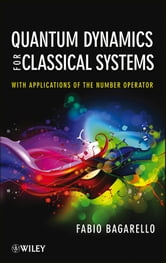 Quantum Dynamics for Classical Systems - With Applications of the Number Operator ebook by Fabio Bagarello