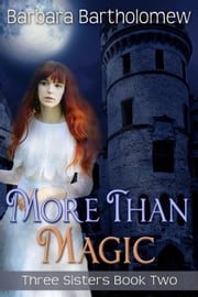 More Than Magic - Three Sisters, #2 ebook by Barbara Bartholomew