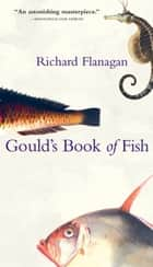 Gould's Book of Fish ebook by Richard Flanagan