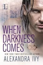 When Darkness Comes ebook by Alexandra Ivy