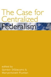 The Case for Centralized Federalism ebook by