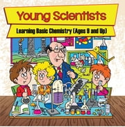 Young Scientists: Learning Basic Chemistry (Ages 9 and Up) - Chemistry Books for Kids ebook by Baby Professor