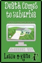 Death Comes to Suburbia (Book 2 Molly Masters Mysteries) ebook by Leslie O'Kane