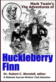Mark Twain's The Adventures of Huckleberry Finn - A Midwest Journal Writers' Club Selection ebook by Midwest Journal Writers' Club,Dr. Robert C. Worstell,Mark Twain
