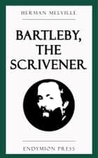 Bartleby, the Scrivener eBook by Herman Melville