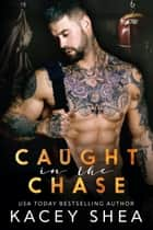 Caught in the Chase ebook by Kacey Shea