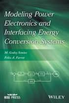 Modeling Power Electronics and Interfacing Energy Conversion Systems ebook by Felix A. Farret, M. Godoy Simões