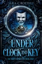 Under Clock and Key ebook by Sara C. Roethle