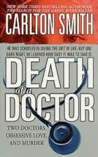 Death of a Doctor - Two Doctors, Obsessive Love, and Murder ebook by Carlton Smith