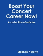 Boost Your Concert Career Now! ebook by Stephen P Brown